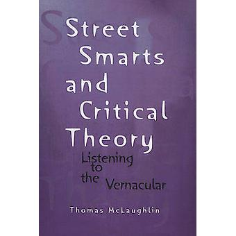 Street Smarts and Critical Theory - Listening to the Vernacular by Tho