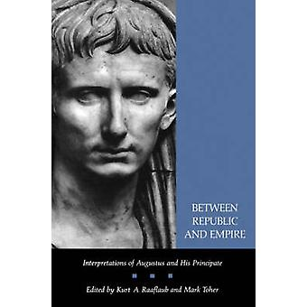 Between Republic and Empire - Interpretations of Augustus and His Prin
