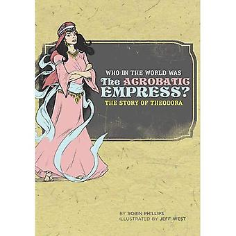 Who in the World Was the Acrobatic Empress: The Story of Theodora