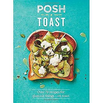 Posh Toast: Över 70 recept på härliga saker på toast