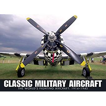 Classic Military Aircraft: The World's Fighting Aircraft: 1911-1945