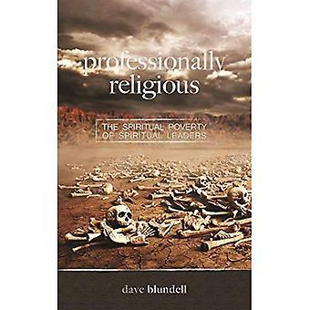 Professionally Religious: The Spiritual Poverty of Spiritual Leaders