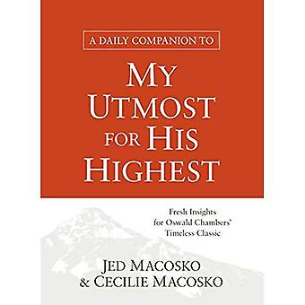 A Daily Companion to My Utmost for His Highest: Fresh Insights for Oswald Chambers' Timeless Classic