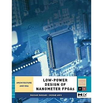 LowPower Design of Nanometer FPGAs Architecture and EDA by Hassan & Hassan