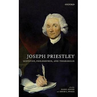 Joseph Priestley Scientist Philosopher and Theologian by Rivers & Isabel