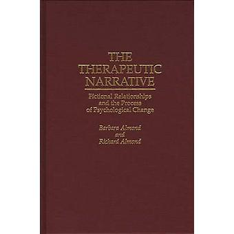 The Therapeutic Narrative Fictional Relationships and the Process of Psychological Change by Almond & Barbara
