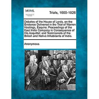 Drøftelser af House of Lords på dokumentation leveret i retssagen mod Warren Hastings Esquire sagen i det Ostindiske kompagni i Consequenc af anonym