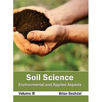 Soil Science Environmental and Applied Aspects Volume III by Bechdal & Brian