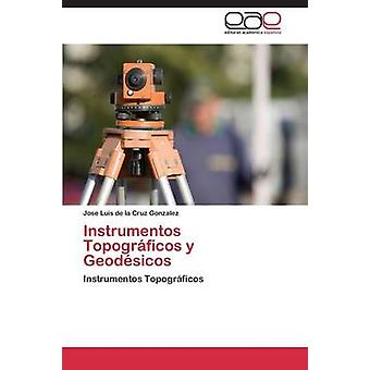 Instrumentos Topograficos y Geodesicos by De La Cruz Gonzalez Jose Luis