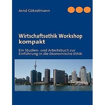 Wirtschaftsethik Workshop kompakt by Gtzelmann & Arnd