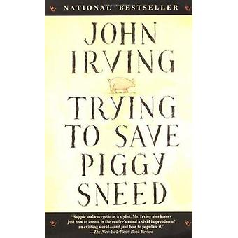 Trying to Save Piggy Sneed by John Irving - 9780345404749 Book