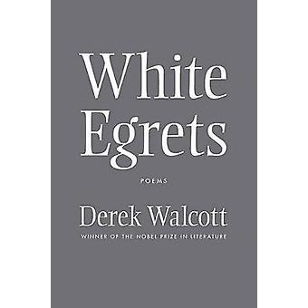 White Egrets - Poems by Derek Walcott - 9780374532703 Book