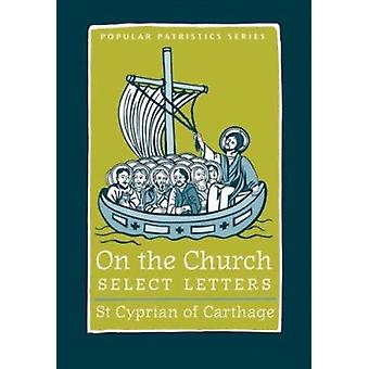 On the Church - Select Letters by St. Cyprian Of Carthage - Allen Bren