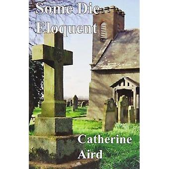 Some Die Eloquent by Catherine Aird - 9781601870711 Book