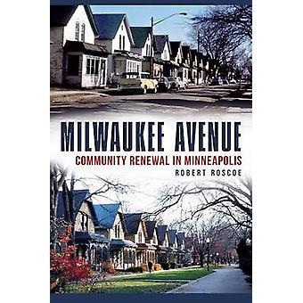 Milwaukee Avenue - Community Renewal in Minneapolis by Robert Roscoe -