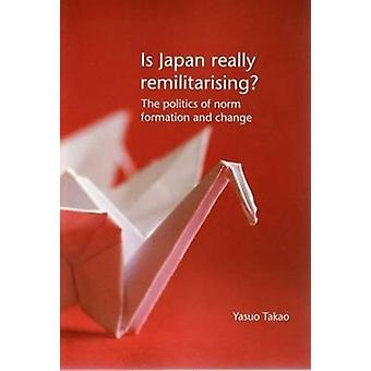 Is Japan Really Remilitarising? - The Politics of Norm Formation and C