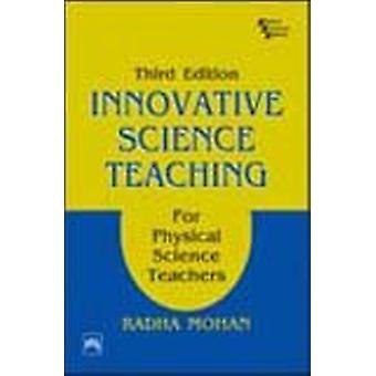 Innovative Science Teaching for Physical Science Teachers by Radha Mo