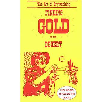 Finding Gold in the Desert - The Art of Drywashing by Otto Lynch - 978