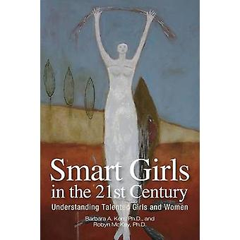 Smart Girls in the 21st Century Understanding Talented Girls and Women by Kerr & Barbara
