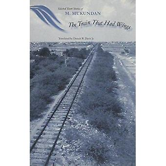 The Train That Had Wings - Selected Stories of M. Mukundan by Donald R