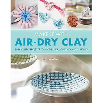 Make It With AirDry Clay by Fay De Winter