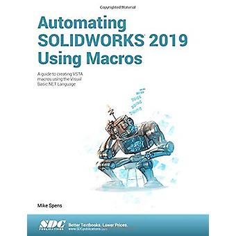 Automating SOLIDWORKS 2019 Using Macros by Mike Spens