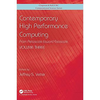 Contemporary High Performance Computing  From Petascale toward Exascale Volume 3 by Vetter & Jeffrey S.