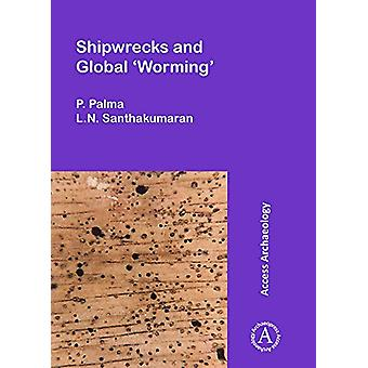 Shipwrecks and Global 'Worming' by P. Palma - 9781784913151 Book