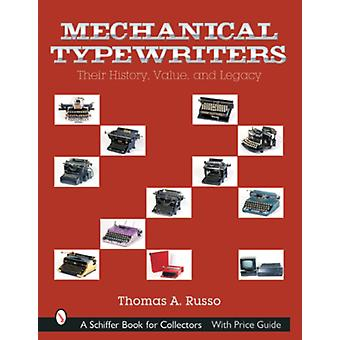 Mechanical Typewriters Their History Value and Legacy by Thomas A Russo