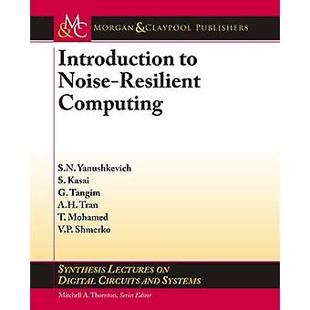 Introduction to NoiseResilient Computing by Yanushkevich & Svetlana