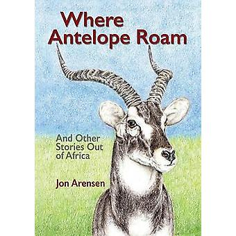 Where Antelope Roam by Arensen & Jon