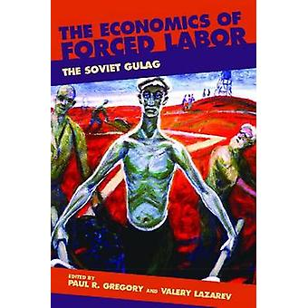 The Economics of Forced Labor - The Soviet Gulag by Paul R. Gregory -