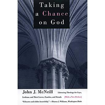Taking a Chance on God Liberating Theology for Gays Lesbians and Their Lovers Families and Friends by McNeill & John J.