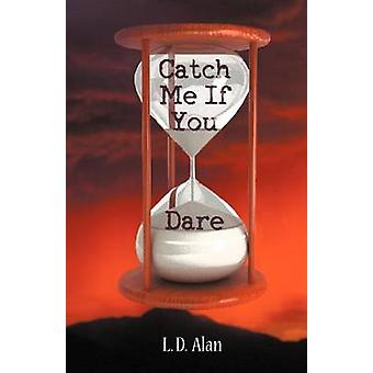 Catch Me If You Dare by Alan & L. D.