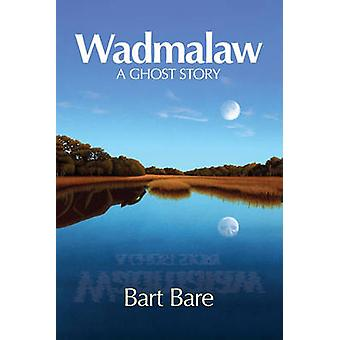 Wadmalaw A Ghost Story by Bare & Bart