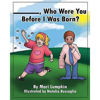 Who Were You Before I Was Born by Lumpkin & Mari
