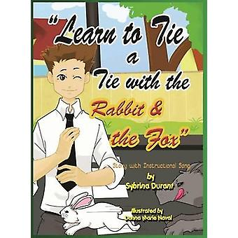 Learn to Tie a Tie with the Rabbit and the Fox by Durant & Sybrina