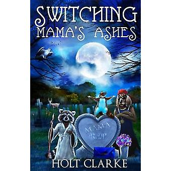 Switching Mamas Ashes by Clarke & Holt