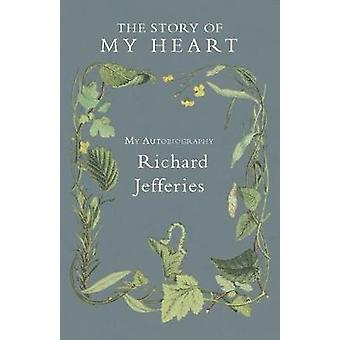 The Story of My Heart  My Autobiography by Jefferies & Richard