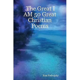 The Great I Am 50 Great Christian Poems by Podvojsky & Ron