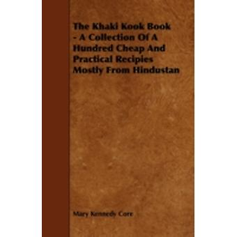 The Khaki Kook Book  A Collection of a Hundred Cheap and Practical Recipies Mostly from Hindustan by Core & Mary Kennedy