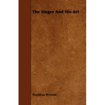The Singer and His Art by Wronski & Thaddeus