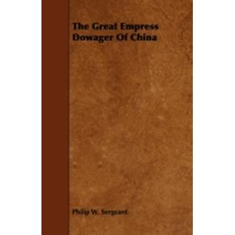 The Great Empress Dowager of China by Sergeant & Philip W.