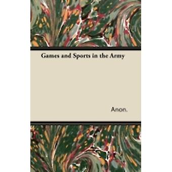Games and Sports in the Army by Anon.