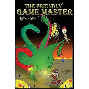 The Friendly Game Master by Holter & Travis