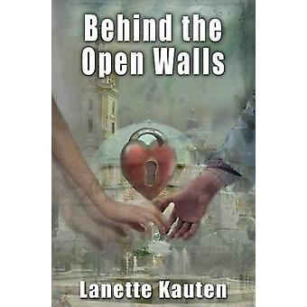 Behind the Open Walls by Kauten & Lanette