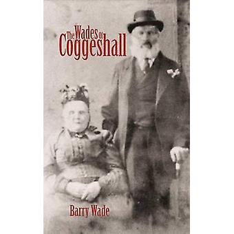 The Wades of Coggeshall by Wade & Barry