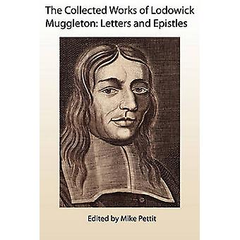 The Collected Works of Lodowick Muggleton Letters and Epistles by Muggleton & Lodowick