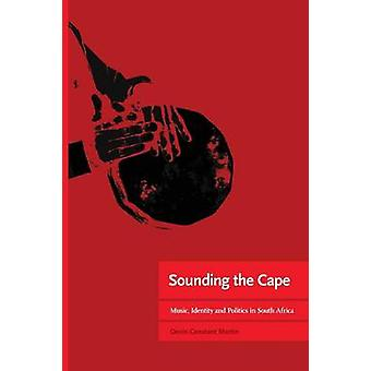 Sounding the Cape Music Identity and Politics in South Africa by Martin & DenisConstant