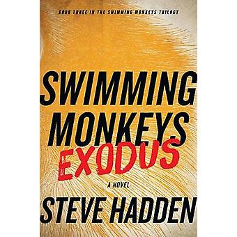 Swimming Monkeys Exodus Book Three in the Swimming Monkeys Trilogy by Hadden & Steve